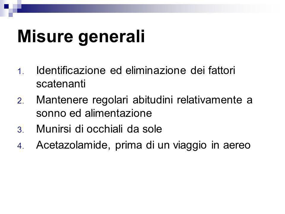 Misure generali 1. Identificazione ed eliminazione dei fattori scatenanti 2. Mantenere regolari abitudini relativamente a sonno ed alimentazione 3. Mu