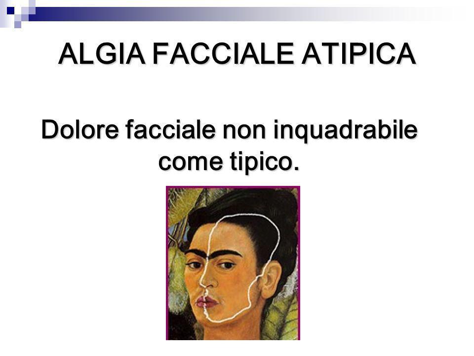 Dolore facciale non inquadrabile come tipico. ALGIA FACCIALE ATIPICA