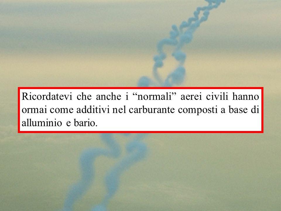 Ricordatevi che anche i normali aerei civili hanno ormai come additivi nel carburante composti a base di alluminio e bario.