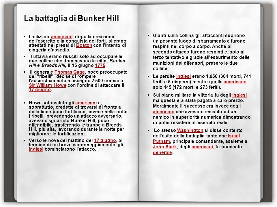 La battaglia di Bunker Hill I miliziani americani, dopo la creazione dell'esercito e la conquista dei forti, si erano attestati nei pressi di Boston c