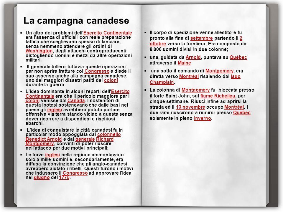 La campagna canadese Un altro dei problemi dell'Esercito Continentale era l'assenza di ufficiali con reale preparazione tattica che sceglievano spesso