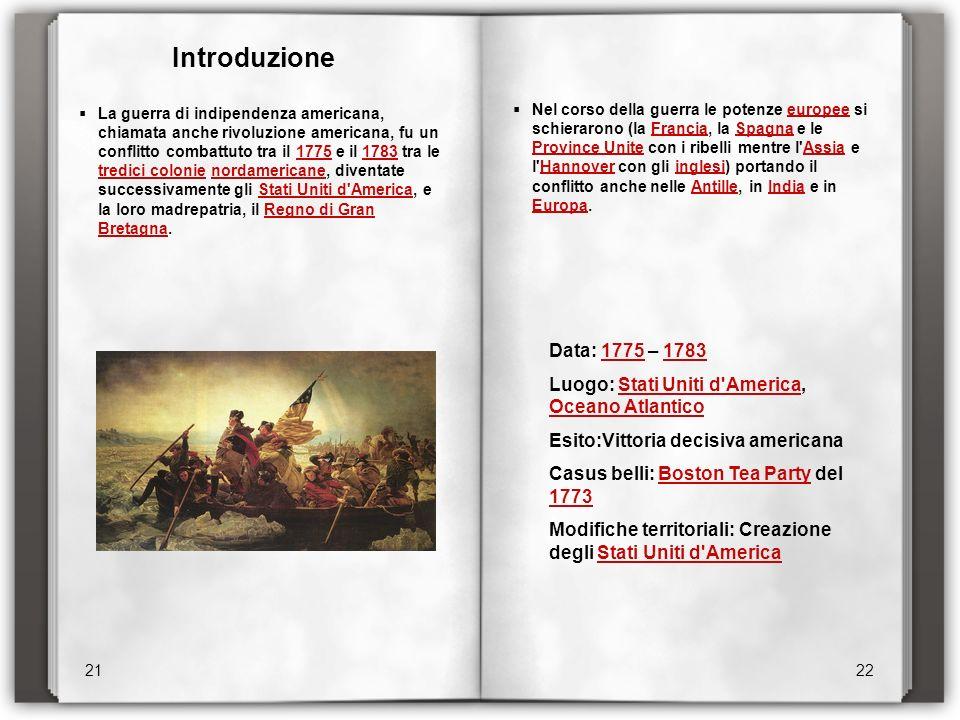 Introduzione 21 22 La guerra di indipendenza americana, chiamata anche rivoluzione americana, fu un conflitto combattuto tra il 1775 e il 1783 tra le