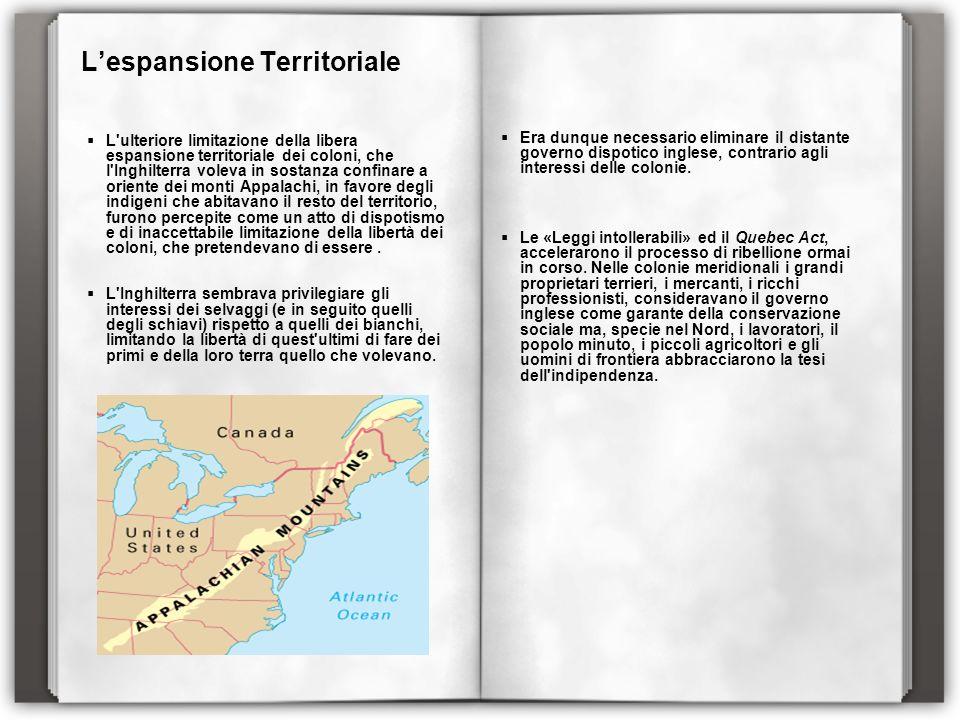 Lespansione Territoriale L'ulteriore limitazione della libera espansione territoriale dei coloni, che l'Inghilterra voleva in sostanza confinare a ori