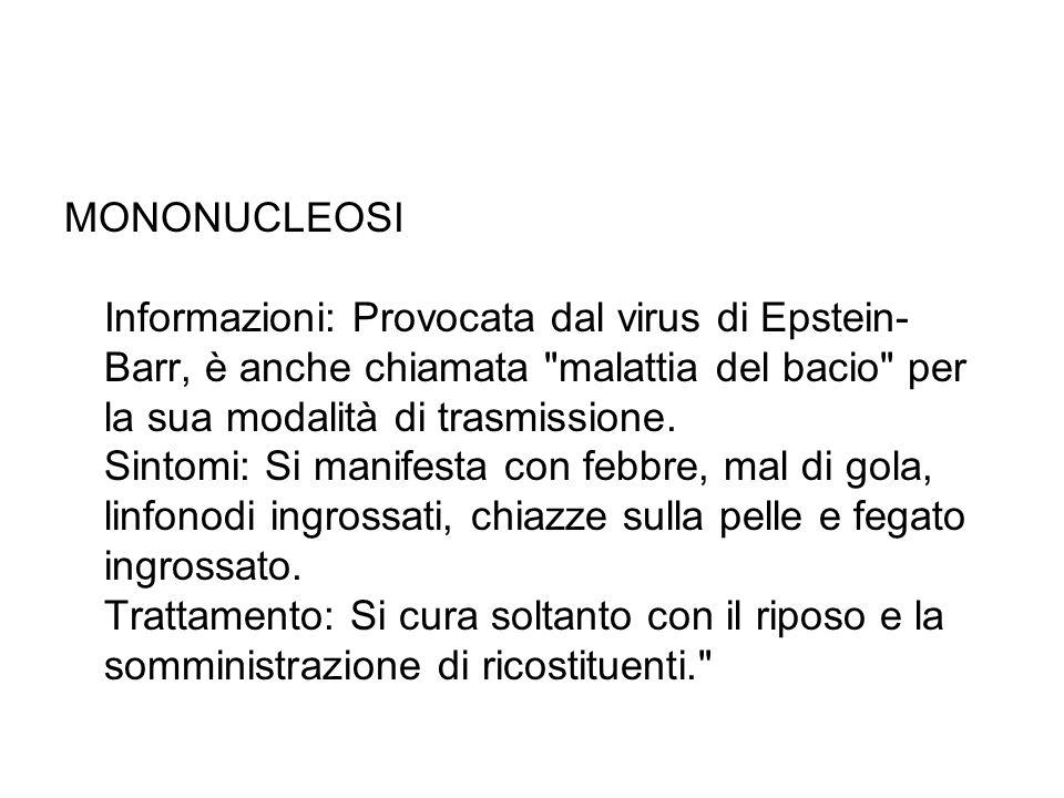 MONONUCLEOSI Informazioni: Provocata dal virus di Epstein- Barr, è anche chiamata