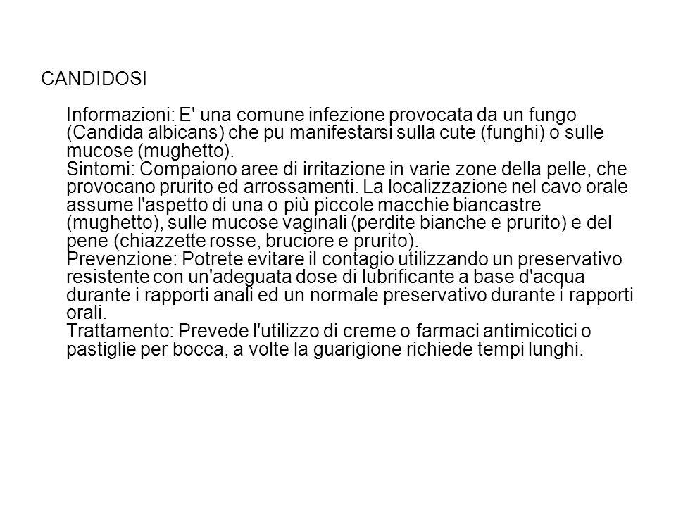 CANDIDOSI Informazioni: E' una comune infezione provocata da un fungo (Candida albicans) che pu manifestarsi sulla cute (funghi) o sulle mucose (mughe