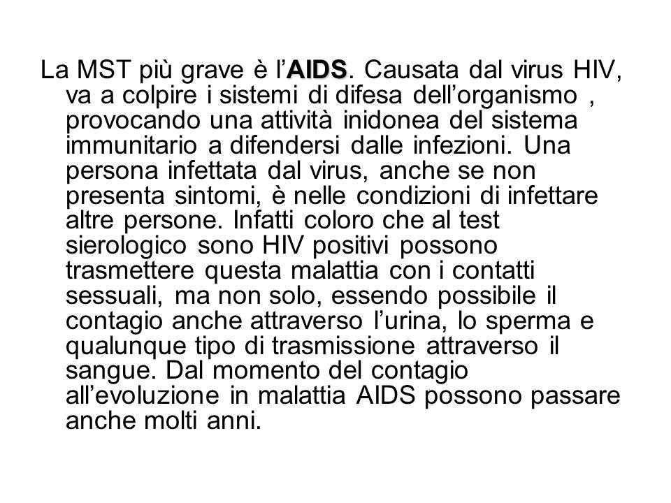 AIDS La MST più grave è lAIDS. Causata dal virus HIV, va a colpire i sistemi di difesa dellorganismo, provocando una attività inidonea del sistema imm