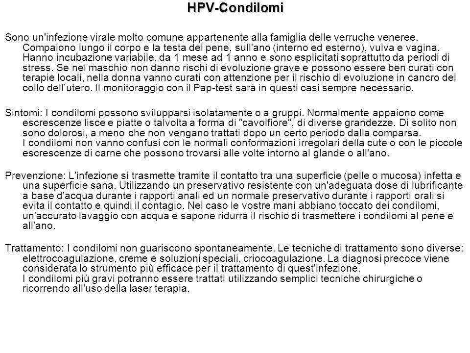 HPV-Condilomi Sono un'infezione virale molto comune appartenente alla famiglia delle verruche veneree. Compaiono lungo il corpo e la testa del pene, s