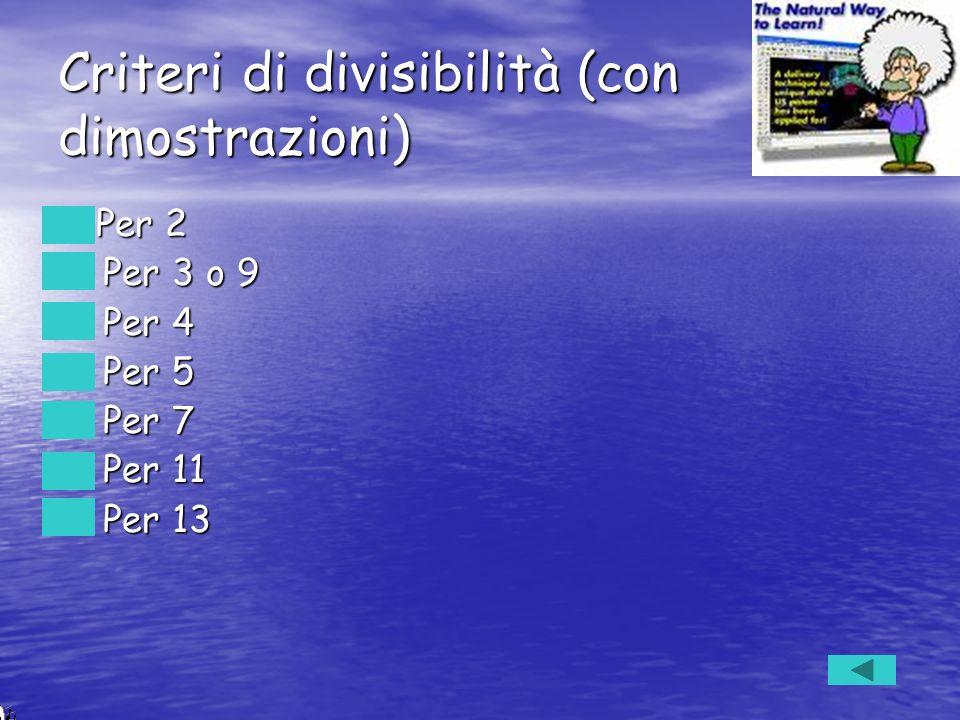 Criteri di divisibilità (con dimostrazioni) Per 2 Per 2 Per 3 o 9 Per 3 o 9 Per 4 Per 4 Per 5 Per 5 Per 7 Per 7 Per 11 Per 11 Per 13 Per 13