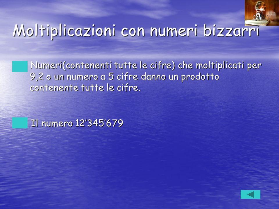 Moltiplicazioni con numeri bizzarri Numeri(contenenti tutte le cifre) che moltiplicati per 9,2 o un numero a 5 cifre danno un prodotto contenente tutt