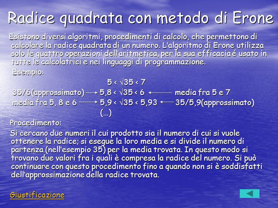 Radice quadrata con metodo di Erone Esistono diversi algoritmi, procedimenti di calcolo, che permettono di calcolare la radice quadrata di un numero.