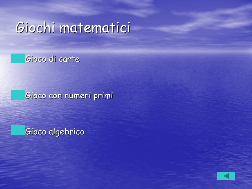 Giochi matematici Gioco di carte Gioco di carte Gioco con numeri primi Gioco con numeri primi Gioco algebrico Gioco algebrico