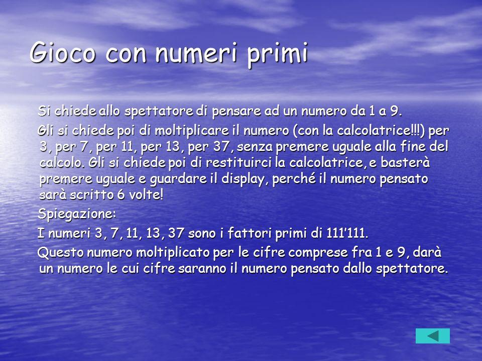 Gioco con numeri primi Si chiede allo spettatore di pensare ad un numero da 1 a 9. Si chiede allo spettatore di pensare ad un numero da 1 a 9. Gli si