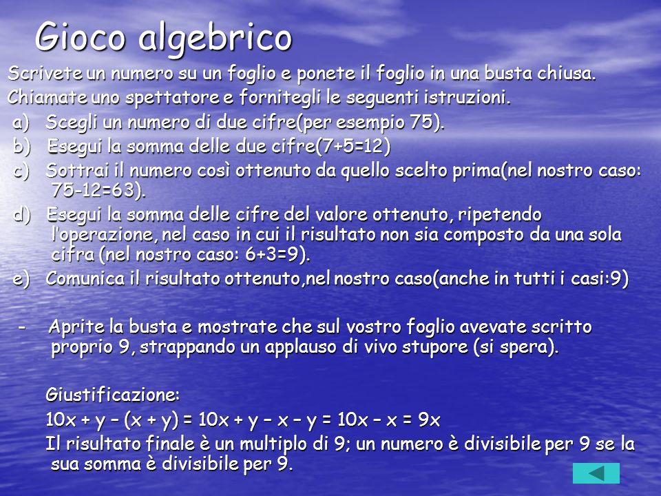 Gioco algebrico Scrivete un numero su un foglio e ponete il foglio in una busta chiusa. Chiamate uno spettatore e fornitegli le seguenti istruzioni. a