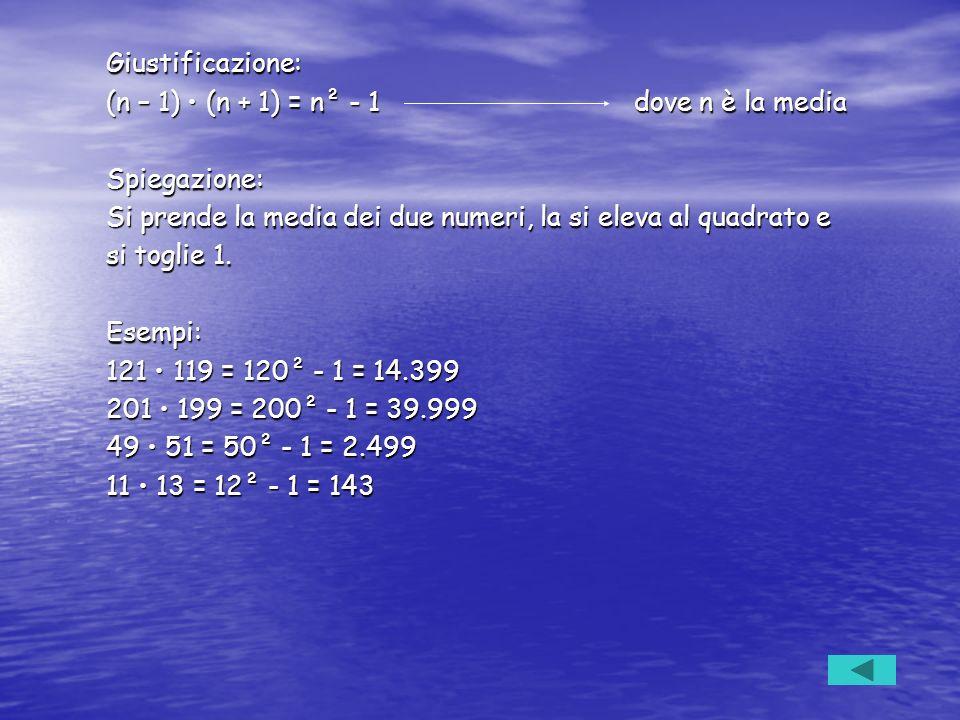 Giustificazione: (n – 1) (n + 1) = n² - 1dove n è la media Spiegazione: Si prende la media dei due numeri, la si eleva al quadrato e si toglie 1. Esem