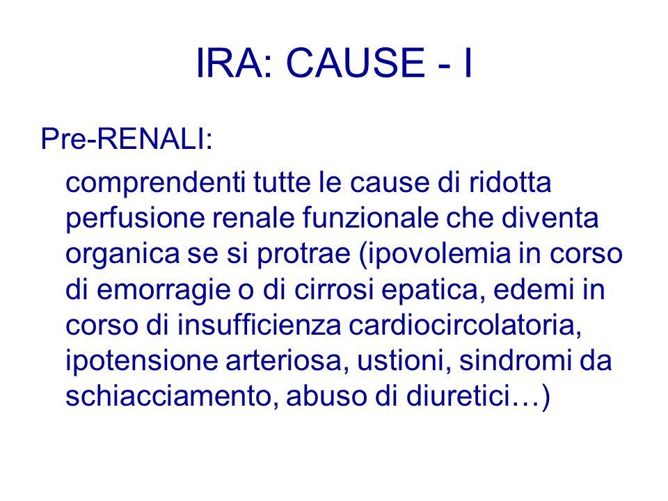 Pre-RENALI: comprendenti tutte le cause di ridotta perfusione renale funzionale che diventa organica se si protrae (ipovolemia in corso di emorragie o