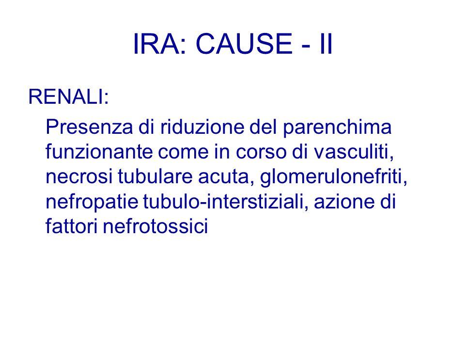 RENALI: Presenza di riduzione del parenchima funzionante come in corso di vasculiti, necrosi tubulare acuta, glomerulonefriti, nefropatie tubulo-inter