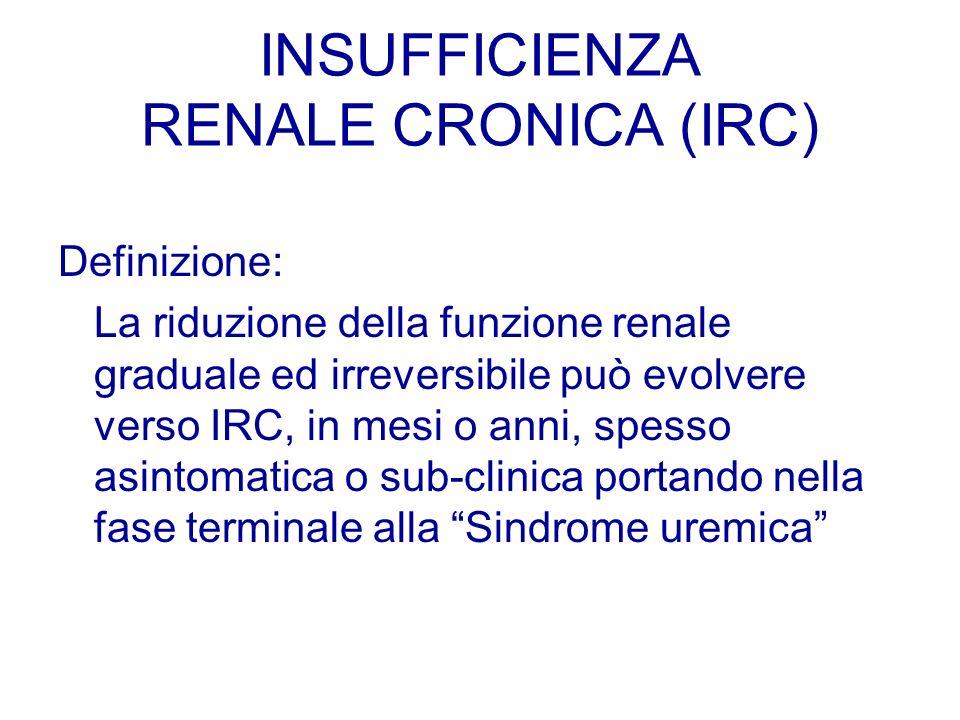 INSUFFICIENZA RENALE CRONICA (IRC) Definizione: La riduzione della funzione renale graduale ed irreversibile può evolvere verso IRC, in mesi o anni, s