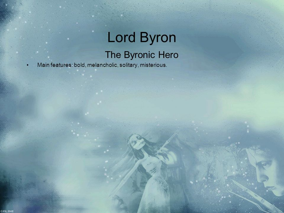 Lord Byron The Byronic Hero Main features: bold, melancholic, solitary, misterious. The Byronic Hero Main features: bold, melancholic, solitary, miste