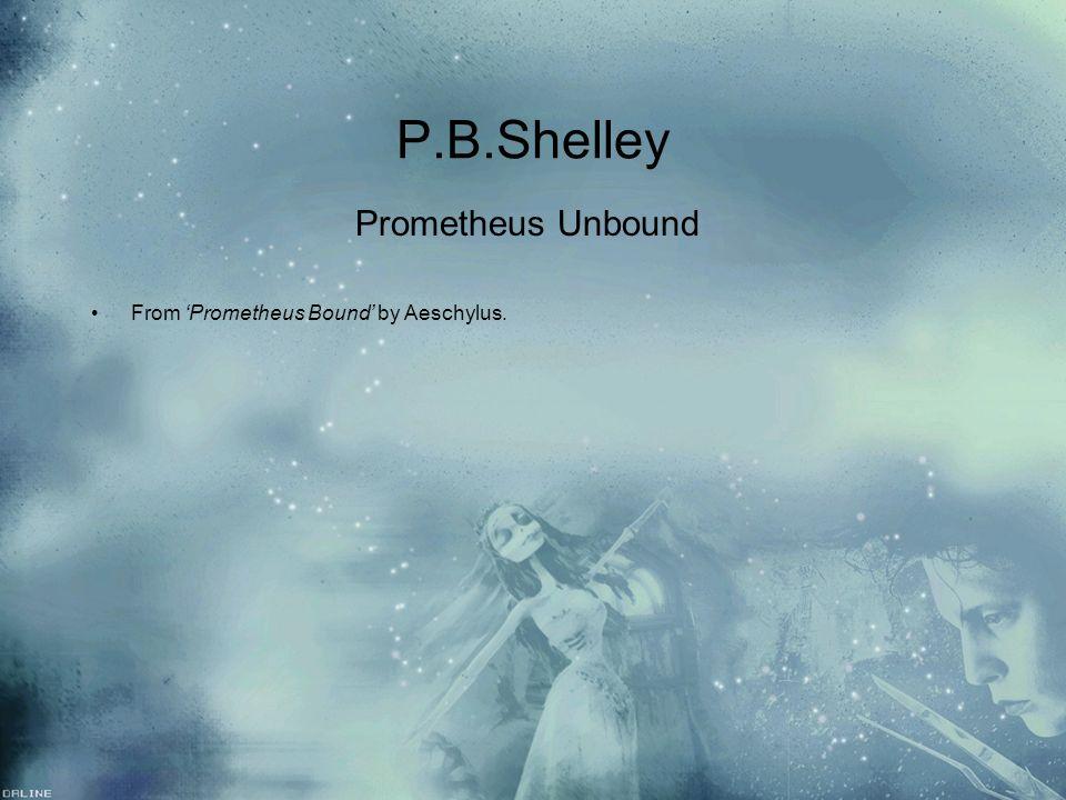 P.B.Shelley Prometheus Unbound From Prometheus Bound by Aeschylus. Prometheus Unbound From Prometheus Bound by Aeschylus.
