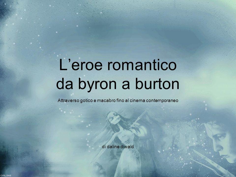 Leroe romantico da byron a burton Attraverso gotico e macabro fino al cinema contemporaneo di daline diwald Attraverso gotico e macabro fino al cinema