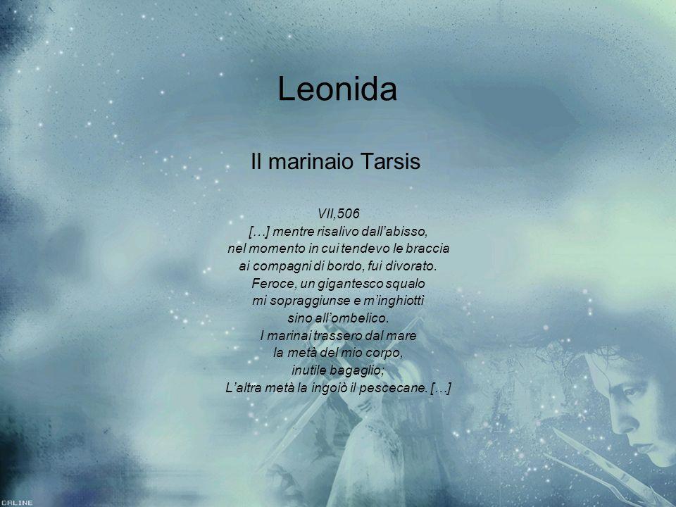 Leonida Il marinaio Tarsis VII,506 […] mentre risalivo dallabisso, nel momento in cui tendevo le braccia ai compagni di bordo, fui divorato. Feroce, u