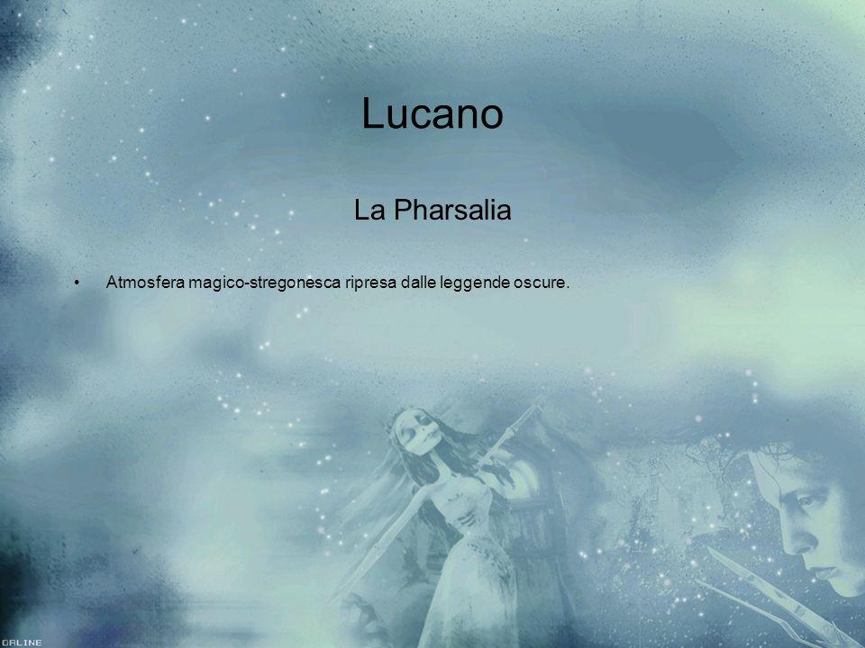 Lucano La Pharsalia Atmosfera magico-stregonesca ripresa dalle leggende oscure. La Pharsalia Atmosfera magico-stregonesca ripresa dalle leggende oscur