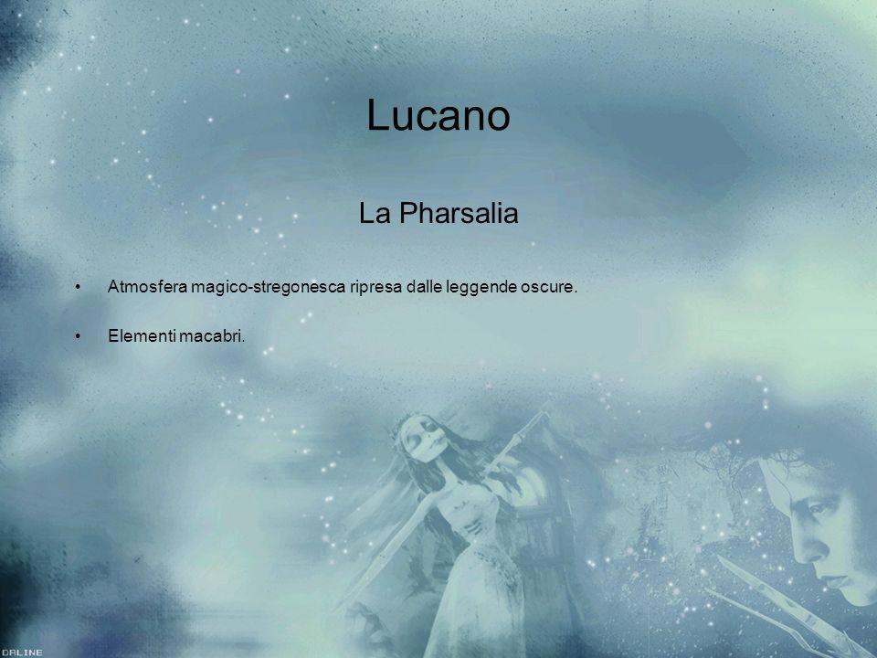 Lucano La Pharsalia Atmosfera magico-stregonesca ripresa dalle leggende oscure. Elementi macabri. La Pharsalia Atmosfera magico-stregonesca ripresa da