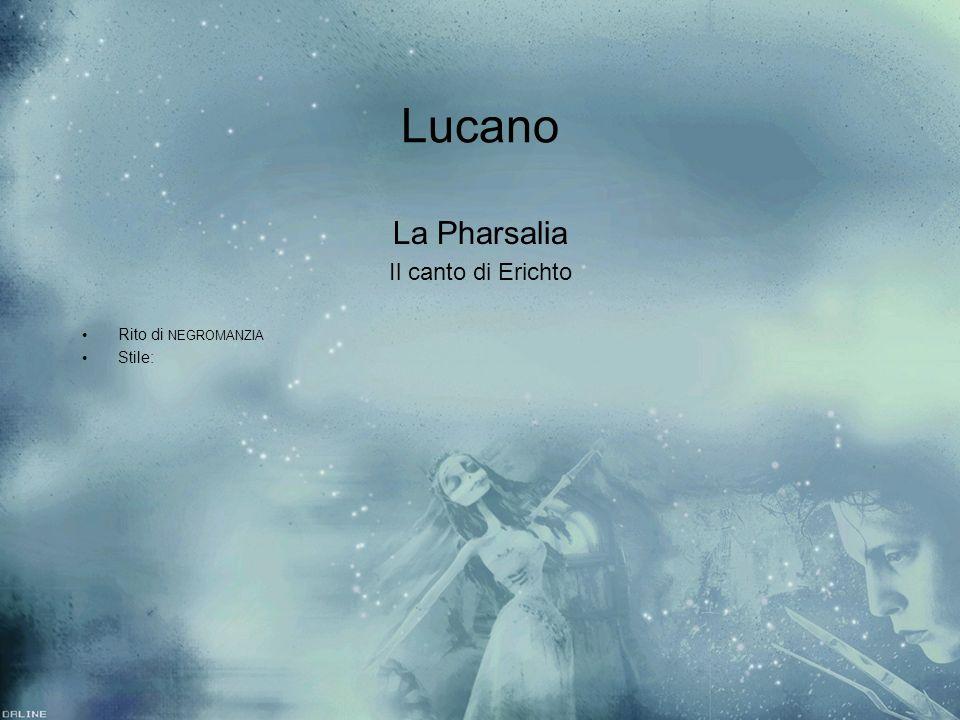 Lucano La Pharsalia Il canto di Erichto Rito di NEGROMANZIA Stile: La Pharsalia Il canto di Erichto Rito di NEGROMANZIA Stile: