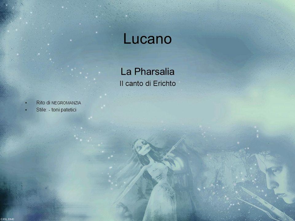Lucano La Pharsalia Il canto di Erichto Rito di NEGROMANZIA Stile: - toni patetici La Pharsalia Il canto di Erichto Rito di NEGROMANZIA Stile: - toni