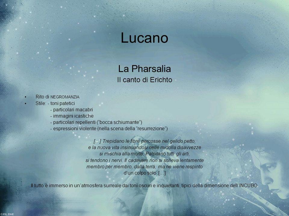 Lucano La Pharsalia Il canto di Erichto Rito di NEGROMANZIA Stile: - toni patetici - particolari macabri - immagini icastiche - particolari repellenti