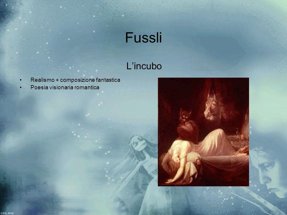 Fussli Lincubo Realismo + composizione fantastica Poesia visionaria romantica Lincubo Realismo + composizione fantastica Poesia visionaria romantica