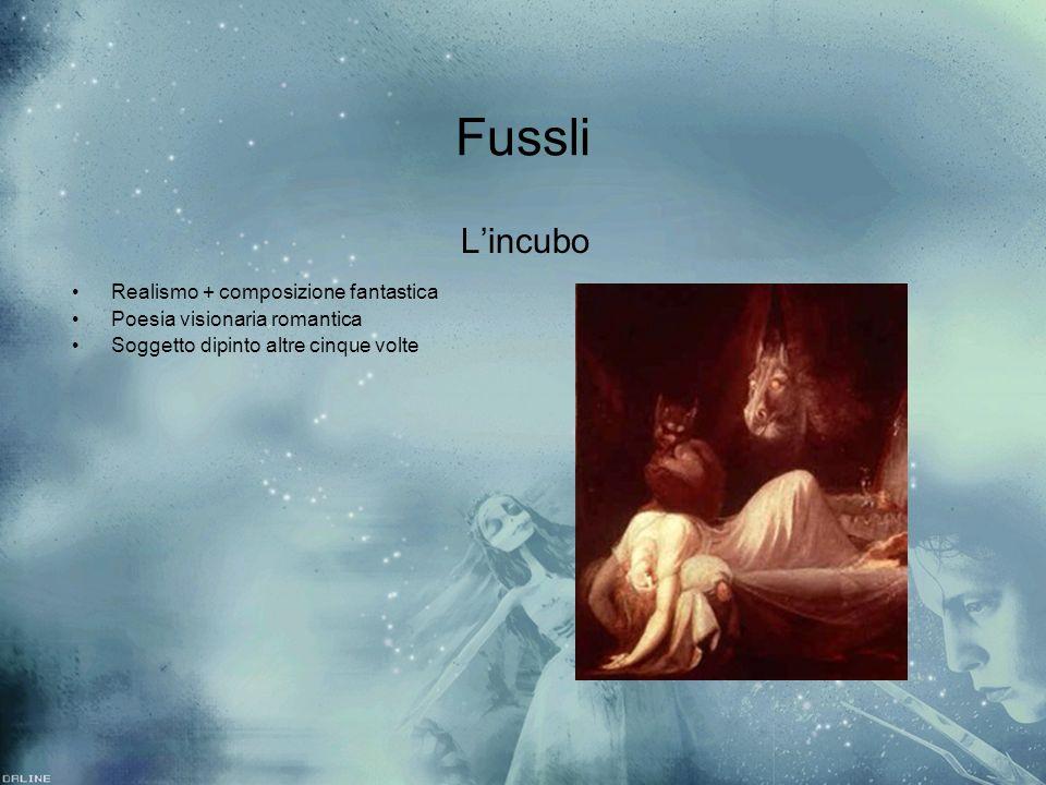 Fussli Lincubo Realismo + composizione fantastica Poesia visionaria romantica Soggetto dipinto altre cinque volte Lincubo Realismo + composizione fant