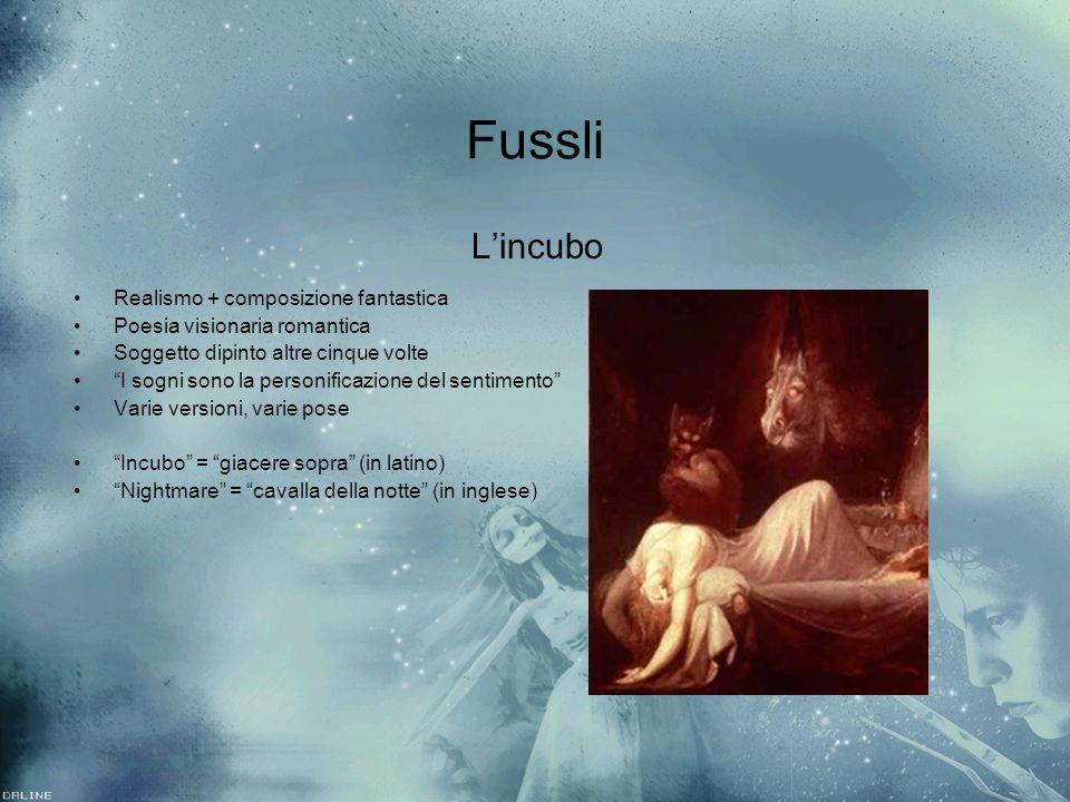 Fussli Lincubo Realismo + composizione fantastica Poesia visionaria romantica Soggetto dipinto altre cinque volte I sogni sono la personificazione del