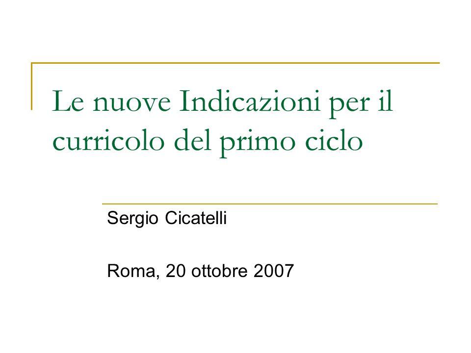 Le nuove Indicazioni per il curricolo del primo ciclo Sergio Cicatelli Roma, 20 ottobre 2007