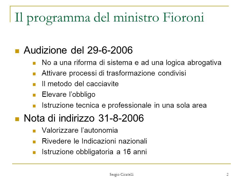 Sergio Cicatelli 2 Il programma del ministro Fioroni Audizione del 29-6-2006 No a una riforma di sistema e ad una logica abrogativa Attivare processi
