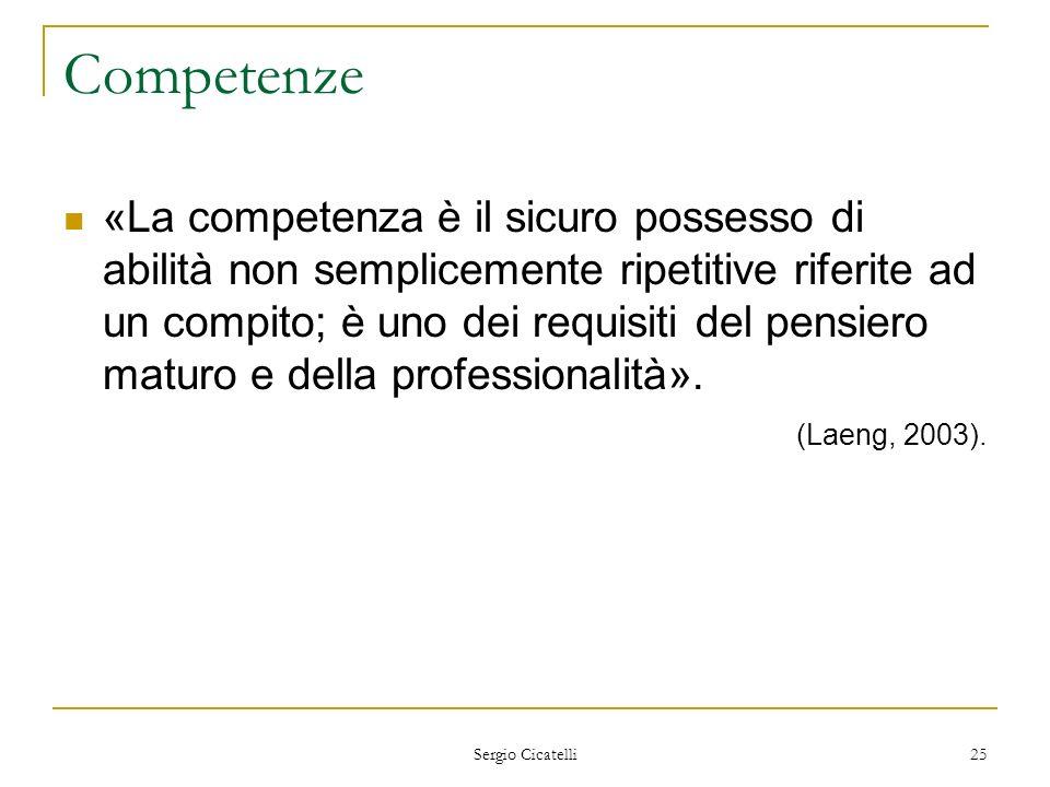 Sergio Cicatelli 25 Competenze «La competenza è il sicuro possesso di abilità non semplicemente ripetitive riferite ad un compito; è uno dei requisiti