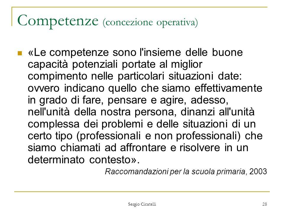 Sergio Cicatelli 28 Competenze (concezione operativa) «Le competenze sono l'insieme delle buone capacità potenziali portate al miglior compimento nell