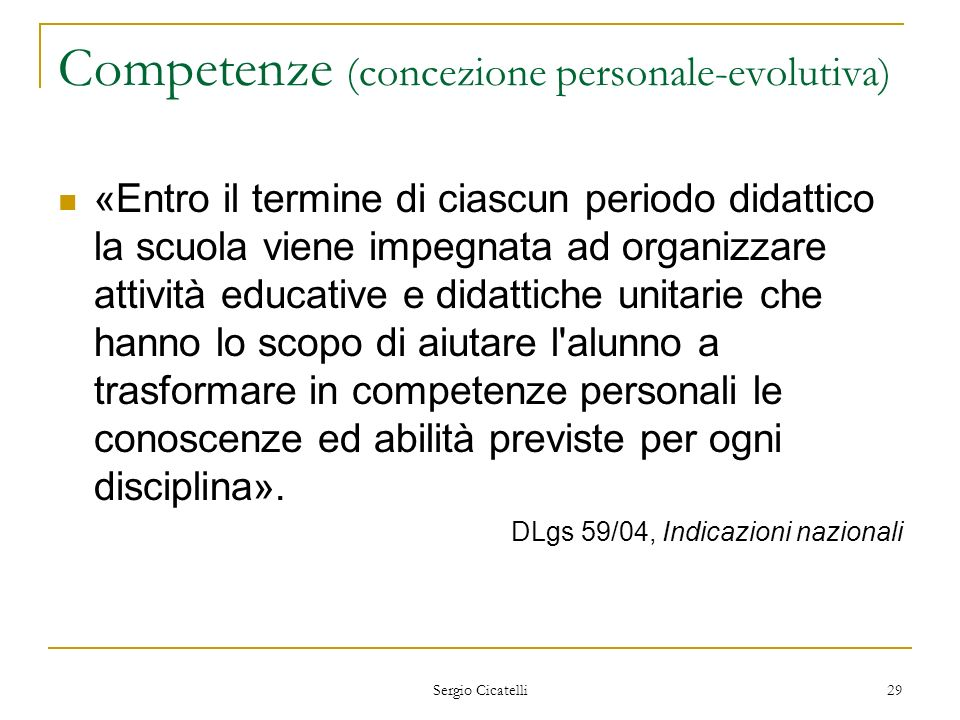 Sergio Cicatelli 29 Competenze (concezione personale-evolutiva) «Entro il termine di ciascun periodo didattico la scuola viene impegnata ad organizzar