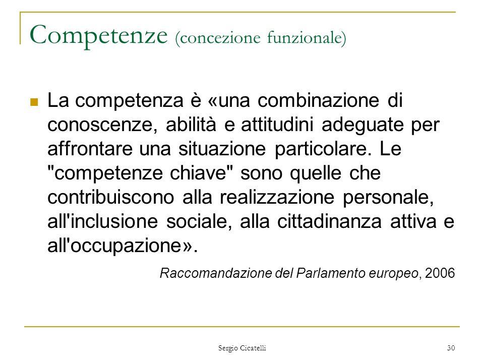 Sergio Cicatelli 30 Competenze (concezione funzionale) La competenza è «una combinazione di conoscenze, abilità e attitudini adeguate per affrontare u