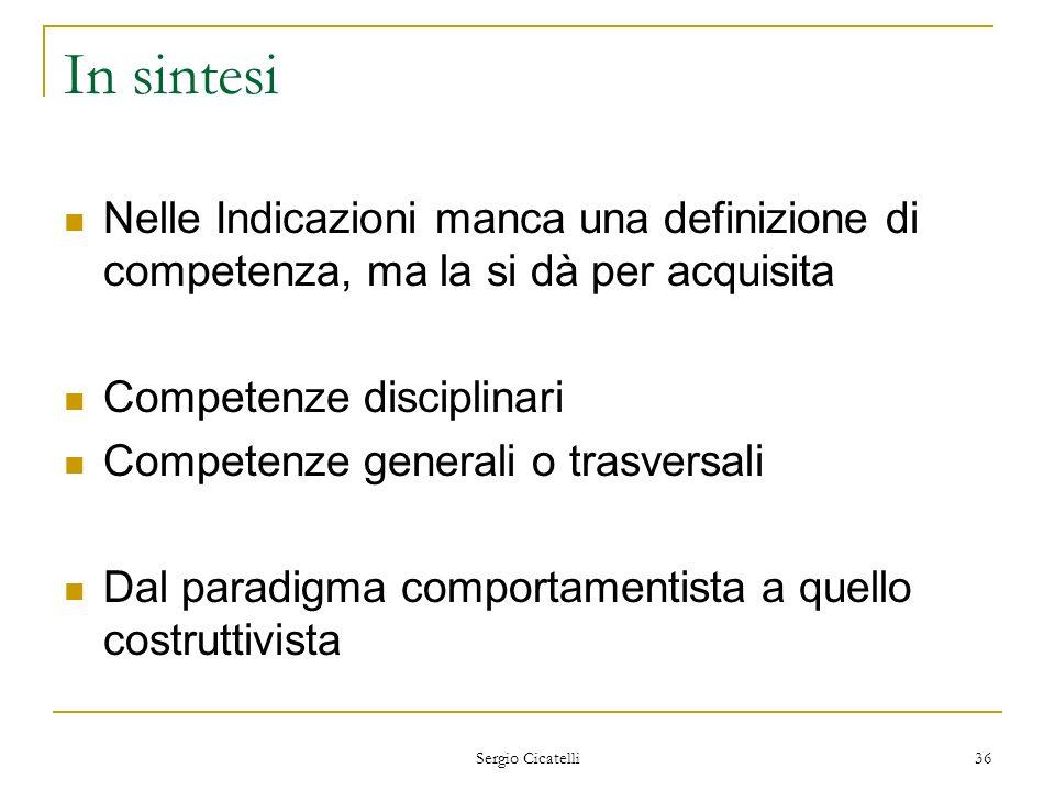 Sergio Cicatelli 36 In sintesi Nelle Indicazioni manca una definizione di competenza, ma la si dà per acquisita Competenze disciplinari Competenze gen