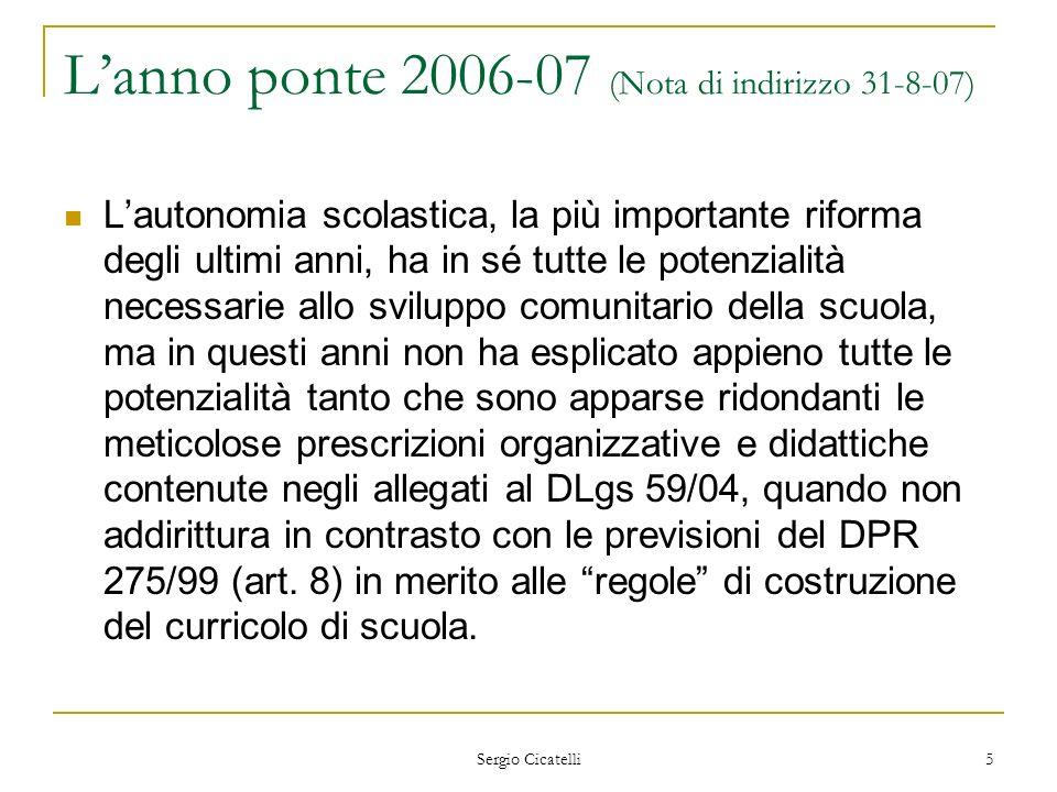 Sergio Cicatelli 5 Lanno ponte 2006-07 (Nota di indirizzo 31-8-07) Lautonomia scolastica, la più importante riforma degli ultimi anni, ha in sé tutte
