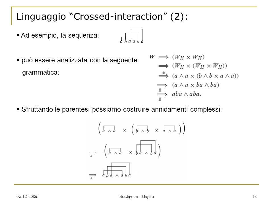 06-12-2006 Bordignon - Gaglio 18 Linguaggio Crossed-interaction (2): Ad esempio, la sequenza: può essere analizzata con la seguente grammatica: Sfruttando le parentesi possiamo costruire annidamenti complessi: