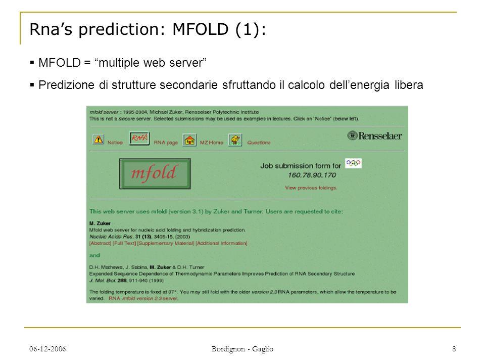 06-12-2006 Bordignon - Gaglio 8 Rnas prediction: MFOLD (1): MFOLD = multiple web server Predizione di strutture secondarie sfruttando il calcolo dellenergia libera