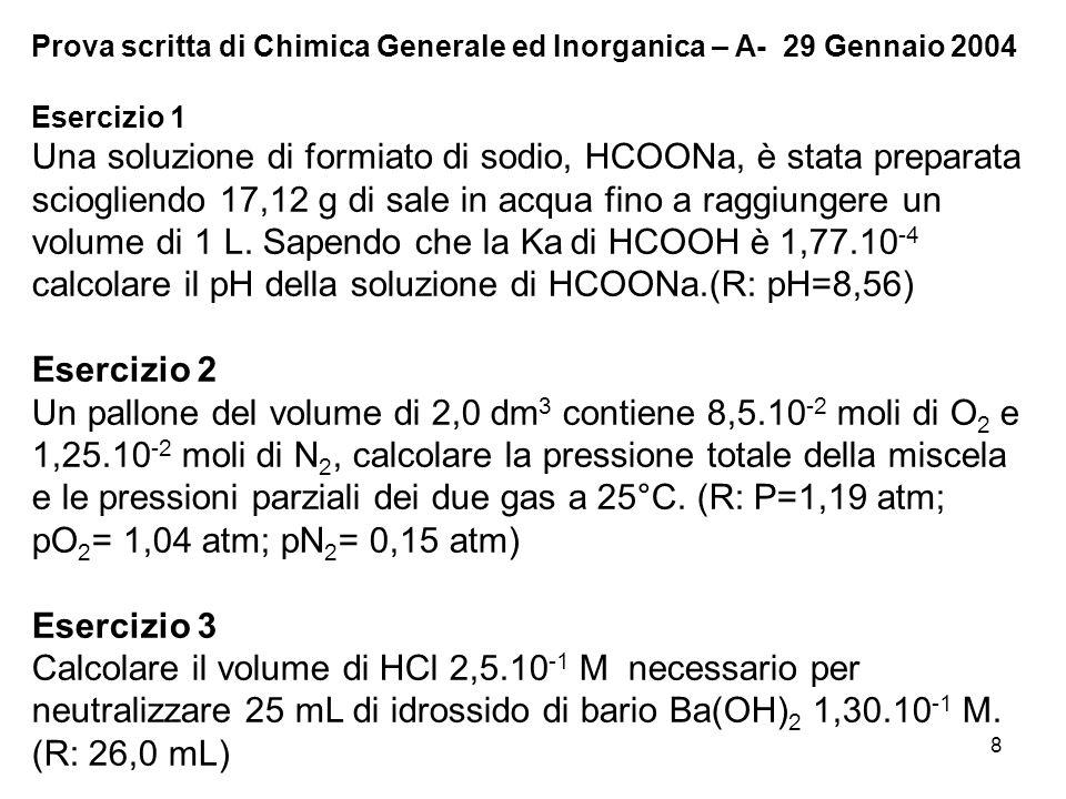 8 Prova scritta di Chimica Generale ed Inorganica – A- 29 Gennaio 2004 Esercizio 1 Una soluzione di formiato di sodio, HCOONa, è stata preparata sciog