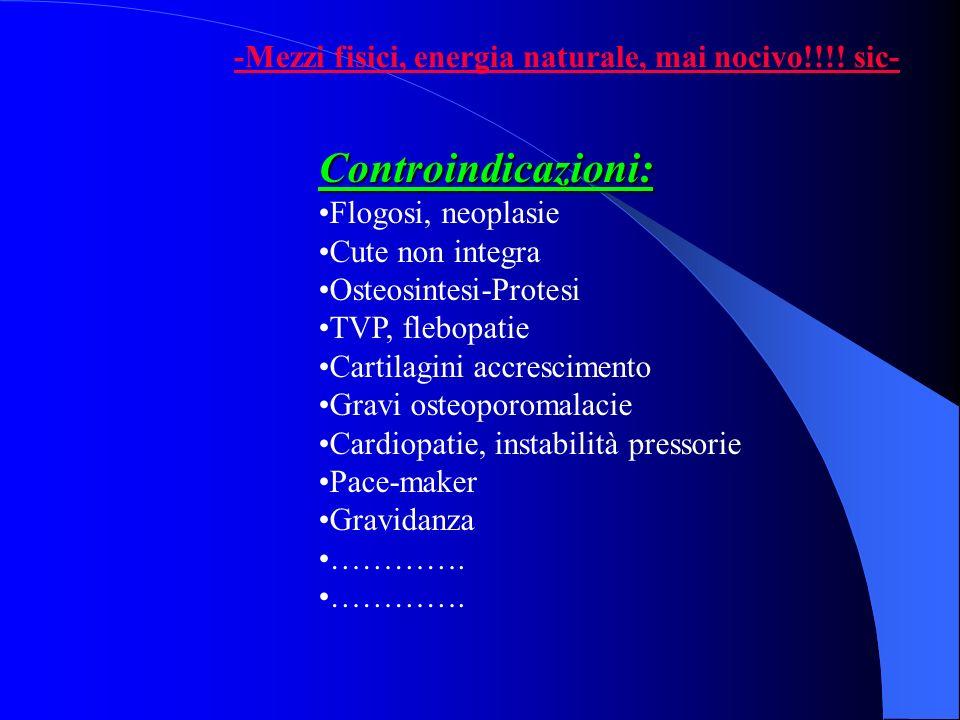 Controindicazioni: Flogosi, neoplasie Cute non integra Osteosintesi-Protesi TVP, flebopatie Cartilagini accrescimento Gravi osteoporomalacie Cardiopat