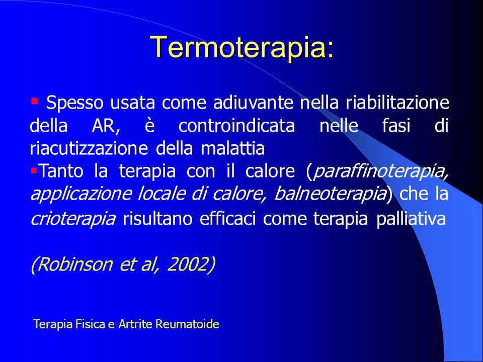 Termoterapia: Spesso usata come adiuvante nella riabilitazione della AR, è controindicata nelle fasi di riacutizzazione della malattia Tanto la terapi