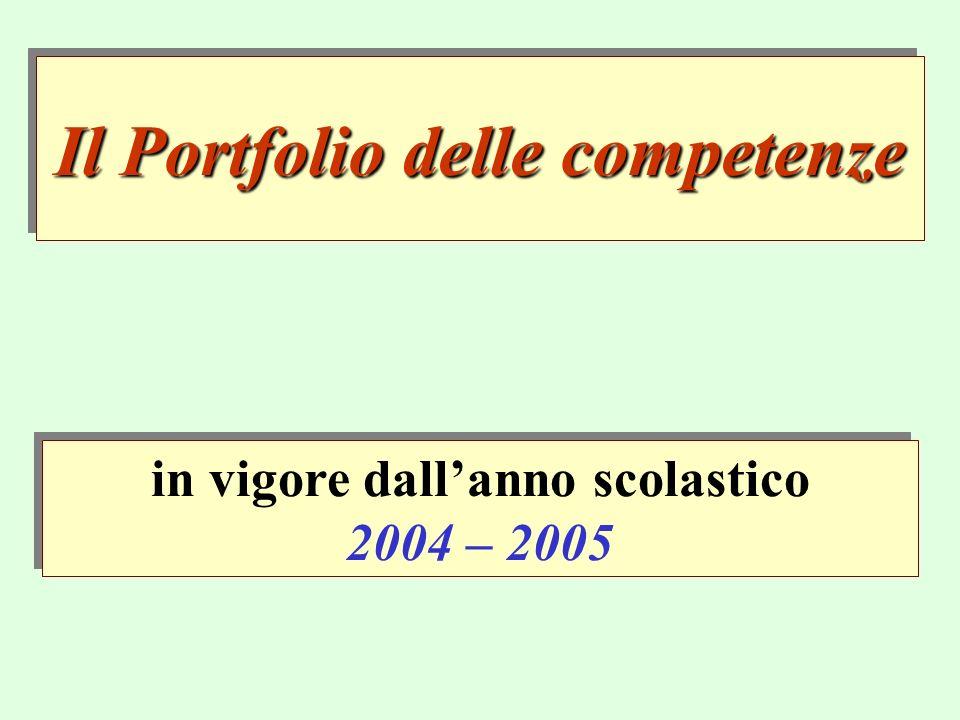 Il Portfolio delle competenze in vigore dallanno scolastico 2004 – 2005 in vigore dallanno scolastico 2004 – 2005