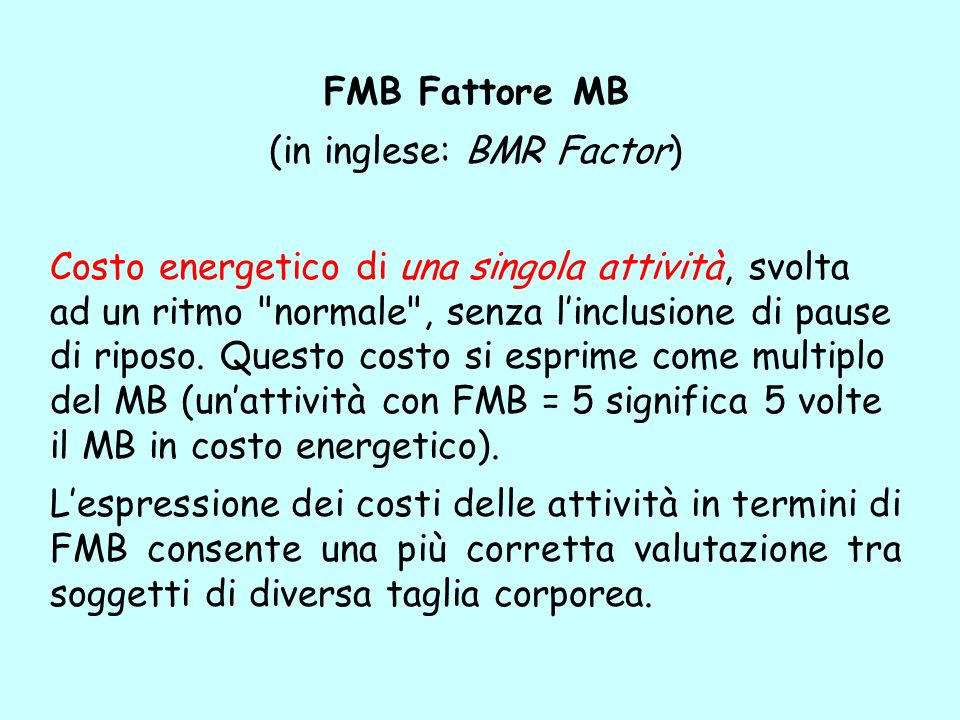 FMB Fattore MB (in inglese: BMR Factor) Costo energetico di una singola attività, svolta ad un ritmo