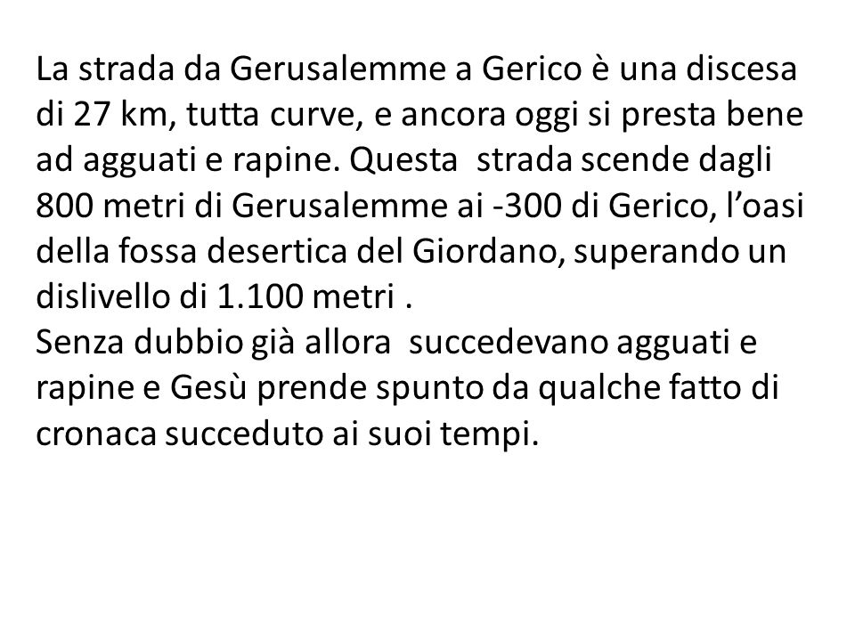 La strada da Gerusalemme a Gerico è una discesa di 27 km, tutta curve, e ancora oggi si presta bene ad agguati e rapine. Questa strada scende dagli 80