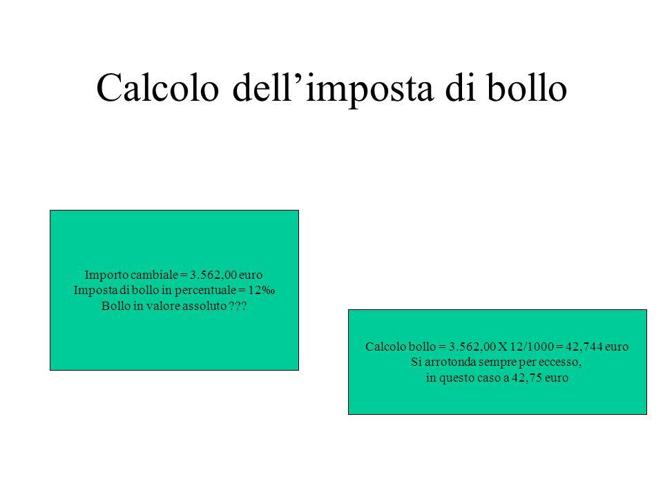 Calcolo dellimposta di bollo Importo cambiale = 3.562,00 euro Imposta di bollo in percentuale = 12 Bollo in valore assoluto ??? Calcolo bollo = 3.562,